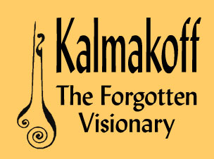 KALMAKOFF: THE FORGOTTEN VISIONARY